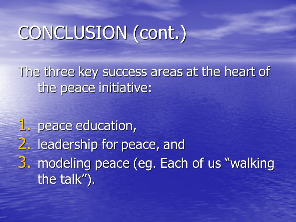 CONCLUSION (cont.) Future generations need us to work together, in a much larger way, to build a significant network and effective strategy to de-escalate violence through education and prevention, at home and abroad.