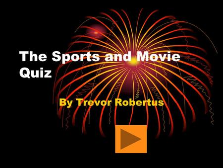 The Sports and Movie Quiz By Trevor Robertus. 1. What is my favorite NBA Team?