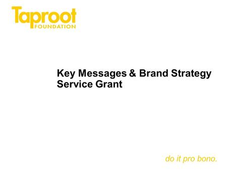 Do it pro bono. Key Messages & Brand Strategy Service Grant.
