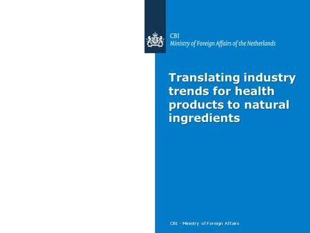 CBI - Ministry of Foreign Affairs Translating industry trends for health products to natural ingredients.