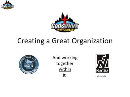 Creating a Great Organization And working together within It Minnesota.