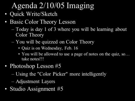 Agenda 2/10/05 Imaging Quick Write/Sketch Basic Color Theory Lesson