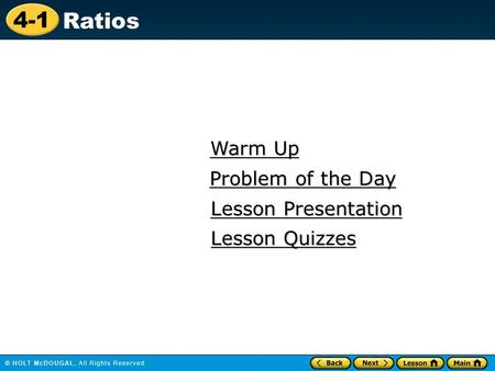 4-1 Ratios Warm Up Warm Up Lesson Presentation Lesson Presentation Problem of the Day Problem of the Day Lesson Quizzes Lesson Quizzes.