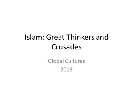 Islam: Great Thinkers and Crusades Global Cultures 2013.