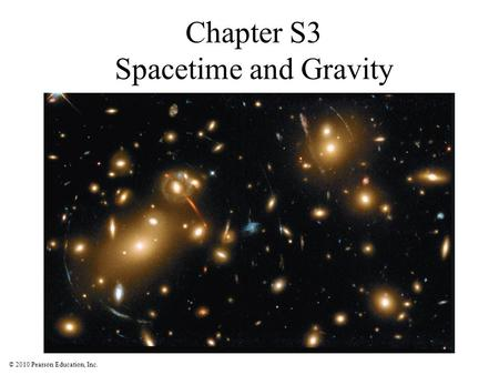 © 2010 Pearson Education, Inc. Chapter S3 Spacetime and Gravity.