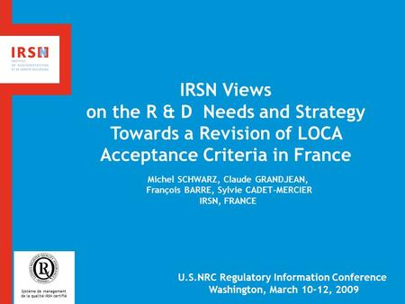 IRSN Views on the R & D Needs and Strategy Towards a Revision of LOCA Acceptance Criteria in France Michel SCHWARZ, Claude GRANDJEAN, François BARRE,