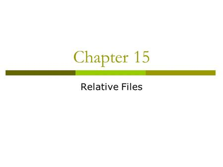 Chapter 15 Relative Files.  File organization that converts key field to actual disk address to find location of record No need to look up disk address.