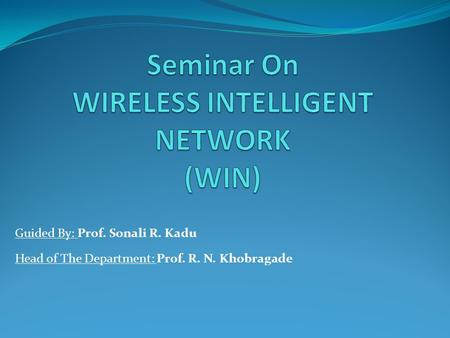 Guided By: Prof. Sonali R. Kadu Head of The Department: Prof. R. N. Khobragade.