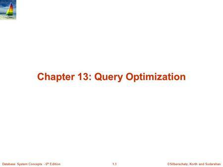 ©Silberschatz, Korth and Sudarshan1.1Database System Concepts - 6 th Edition Chapter 13: Query Optimization.