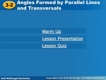Holt McDougal Geometry 3-2 Angles Formed by Parallel Lines and Transversals 3-2 Angles Formed by Parallel Lines and Transversals Holt Geometry Warm Up.