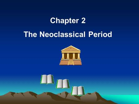 Chapter 2 The Neoclassical Period. I. Historical, social and cultural background 1. Historically It was an age full of conflicts and divergence of values.