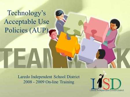 Laredo Independent School District 2008 - 2009 On-line <strong>Training</strong> Technology's Acceptable Use Policies (AUP)