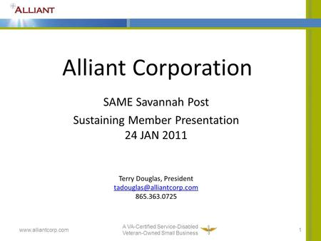 Alliant Corporation SAME Savannah Post Sustaining Member Presentation 24 JAN 2011 1 A VA-Certified Service-Disabled Veteran-Owned Small Business www.alliantcorp.com.