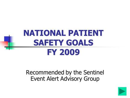 Recommended by the Sentinel Event Alert Advisory Group NATIONAL PATIENT SAFETY GOALS FY 2009.
