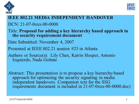 21-07-0xxx-00-00001 IEEE 802.21 MEDIA INDEPENDENT HANDOVER DCN: 21-07-0xxx-00-0000 Title: Proposal for adding a key hierarchy based approach in the security.