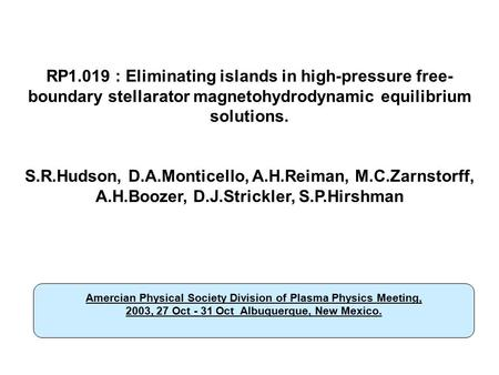 TITLE RP1.019 : Eliminating islands in high-pressure free- boundary stellarator magnetohydrodynamic equilibrium solutions. S.R.Hudson, D.A.Monticello,