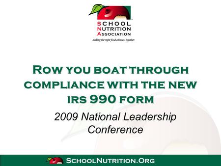 SchoolNutrition.Org 2009 National Leadership Conference Row you boat through compliance with the new irs 990 form.