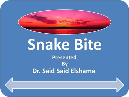 Snake Bite Presented By Dr. Said Said Elshama Snake Species Snakebites are more common in tropical regions and in -Snakebites are more common in tropical.