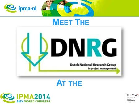 M EET T HE A T THE Introduction Please hang on a while to learn more about the Dutch National Research Group, what it stands for, what its objectives.