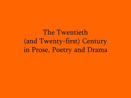 The Twentieth (and Twenty-first) Century in Prose, Poetry and Drama.