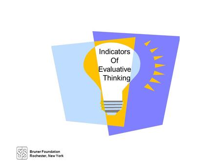 Indicators Of Evaluative Thinking Bruner Foundation Rochester, New York.