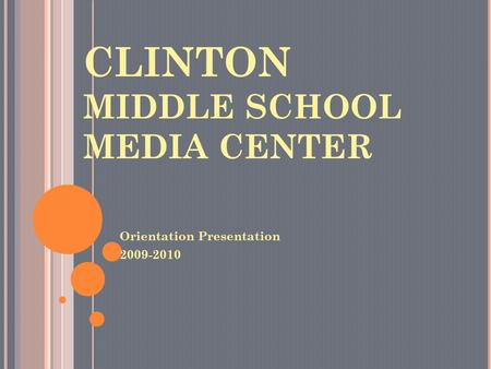 CLINTON MIDDLE SCHOOL MEDIA CENTER Orientation Presentation 2009-2010.