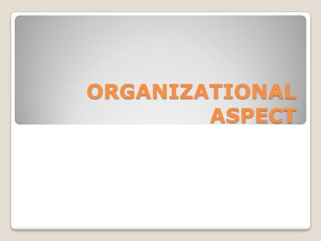 ORGANIZATIONAL ASPECT. STRUCTURING AN EFFECTIVE ORGANIZATION An organization structure is the way in which the tasks and subtasks required to implement.