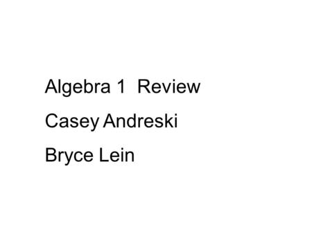 Algebra 1 Review Casey Andreski Bryce Lein. In the next slides you will review: Solving 1st power equations in one variable A. Don't forget special cases.