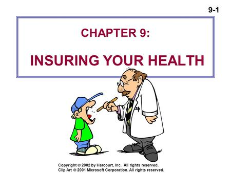 9-1 Copyright  2002 by Harcourt, Inc. All rights reserved. CHAPTER 9: INSURING YOUR HEALTH Clip Art  2001 Microsoft Corporation. All rights reserved.