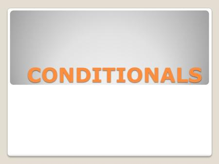 CONDITIONALS. Zero conditional present simple : present simple past simple : past simple if you heat water at a 100°, it _______ 1) Will boil 2) Boils.