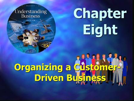 Chapter Eight Organizing a Customer- Driven Business.