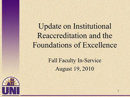 Update on Institutional Reaccreditation and the Foundations of Excellence Fall Faculty In-Service August 19, 2010 1.