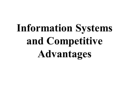 Information Systems and Competitive Advantages. Agenda Developing Business & I/S Strategies Classical Problem Solving using Information Systems.