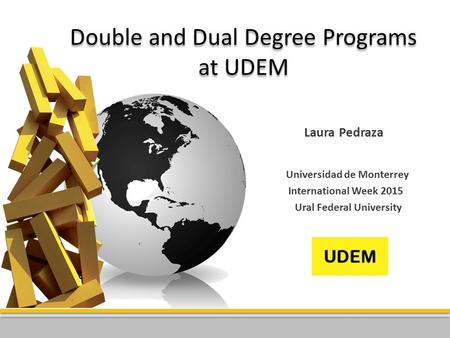 Double and Dual Degree Programs at UDEM Laura Pedraza Universidad de Monterrey International Week 2015 Ural Federal University.