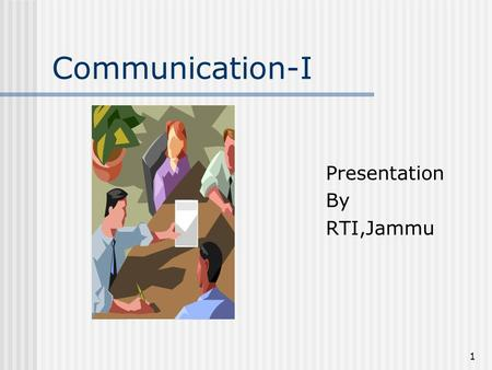 1 Communication-I Presentation By RTI,Jammu. 2 Session Overview Communication -basic function of management It plays a vital role in smooth functioning.