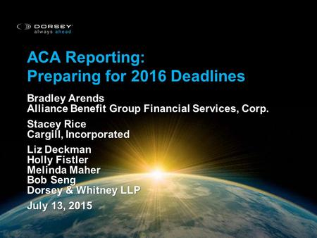 ACA REPORTING: PREPARING FOR 2016 DEADLINES ACA Reporting: Preparing for 2016 Deadlines Bradley Arends Alliance Benefit Group Financial Services, Corp.