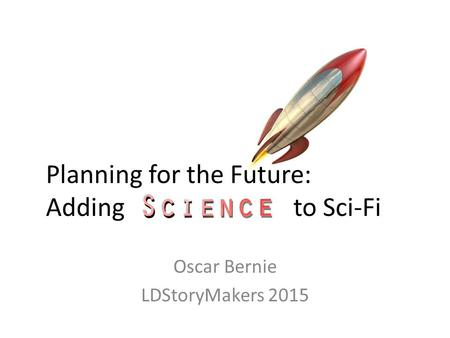 Planning for the Future: Adding to Sci-Fi Oscar Bernie LDStoryMakers 2015.