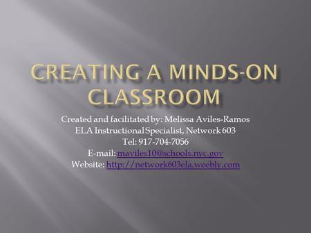 Created and facilitated by: Melissa Aviles-Ramos ELA Instructional Specialist, Network 603 Tel: 917-704-7056