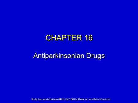 Mosby items and derived items © 2011, 2007, 2004 by Mosby, Inc., an affiliate of Elsevier Inc. CHAPTER 16 Antiparkinsonian Drugs.