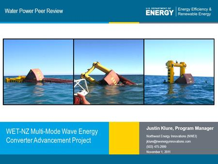1 | Program Name or Ancillary Texteere.energy.gov Water Power Peer Review WET-NZ Multi-Mode Wave Energy Converter Advancement Project Justin Klure, Program.