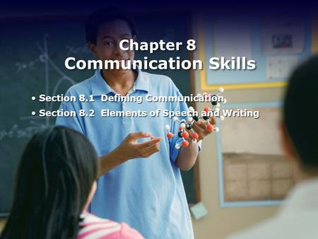 Chapter 8 Communication Skills Section 8.1 Defining Communication Section 8.2 Elements of Speech and Writing Section 8.1 Defining Communication Section.