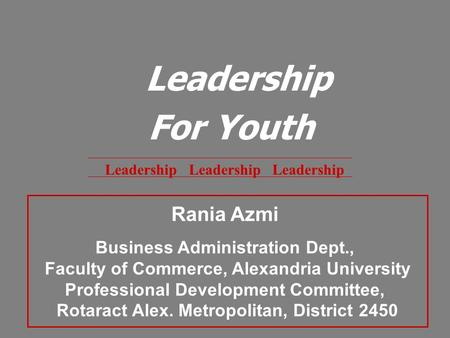 Leadership Leadership Leadership Leadership For Youth Rania Azmi Business Administration Dept., Faculty of Commerce, Alexandria University Professional.