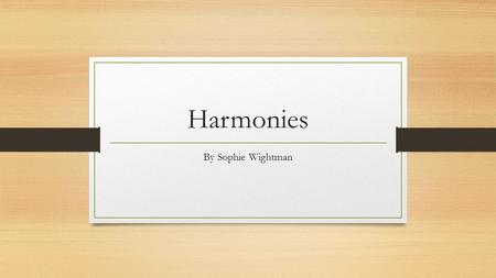 Harmonies By Sophie Wightman. Quiz This quiz will give you some fast facts about harmony.