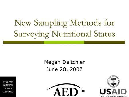 New Sampling Methods for Surveying Nutritional Status Megan Deitchler June 28, 2007.