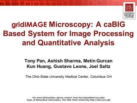 Tony Pan, Ashish Sharma, Metin Gurcan Kun Huang, Gustavo Leone, Joel Saltz The Ohio State University Medical Center, Columbus OH gridIMAGE Microscopy: