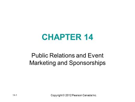 Copyright © 2012 Pearson Canada Inc. CHAPTER 14 Public Relations and Event Marketing and Sponsorships 14-1.