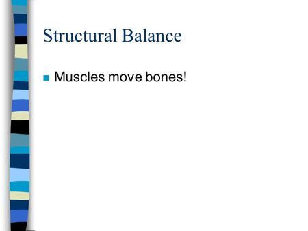 Structural Balance n Muscles move bones!. Structural Balance n Muscle Spasm n Antagonistic Weakness.