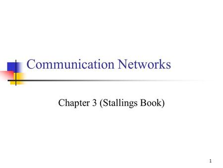 1 Communication Networks Chapter 3 (Stallings Book)