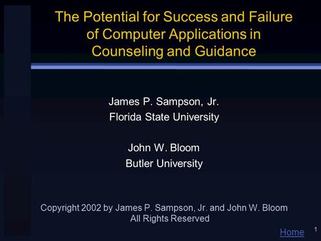 Home 1 The Potential for Success and Failure of Computer Applications in Counseling and Guidance James P. Sampson, Jr. Florida State University John W.