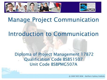 BSBPMG507A Manage Project <strong>Communication</strong> Manage Project <strong>Communication</strong> Introduction to <strong>Communication</strong> Diploma of Project Management 17872 Qualification Code.